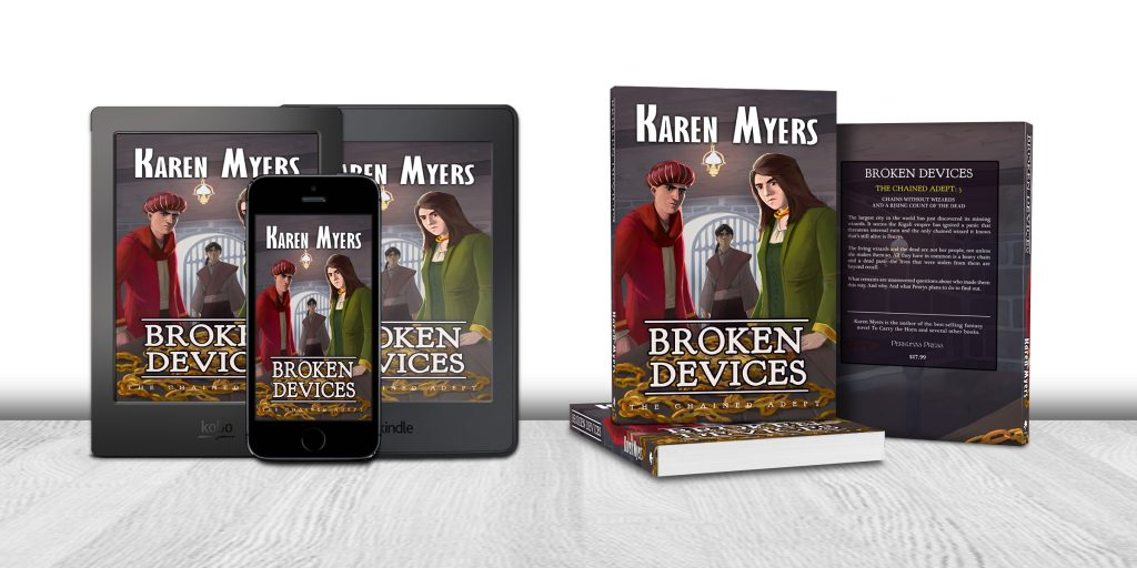 Display of available formats for Broken Devices, book 3 of The Chained Adept. Written by Karen Myers (HollowLands.com). Published by Perkunas Press (PerkunasPress.com).
